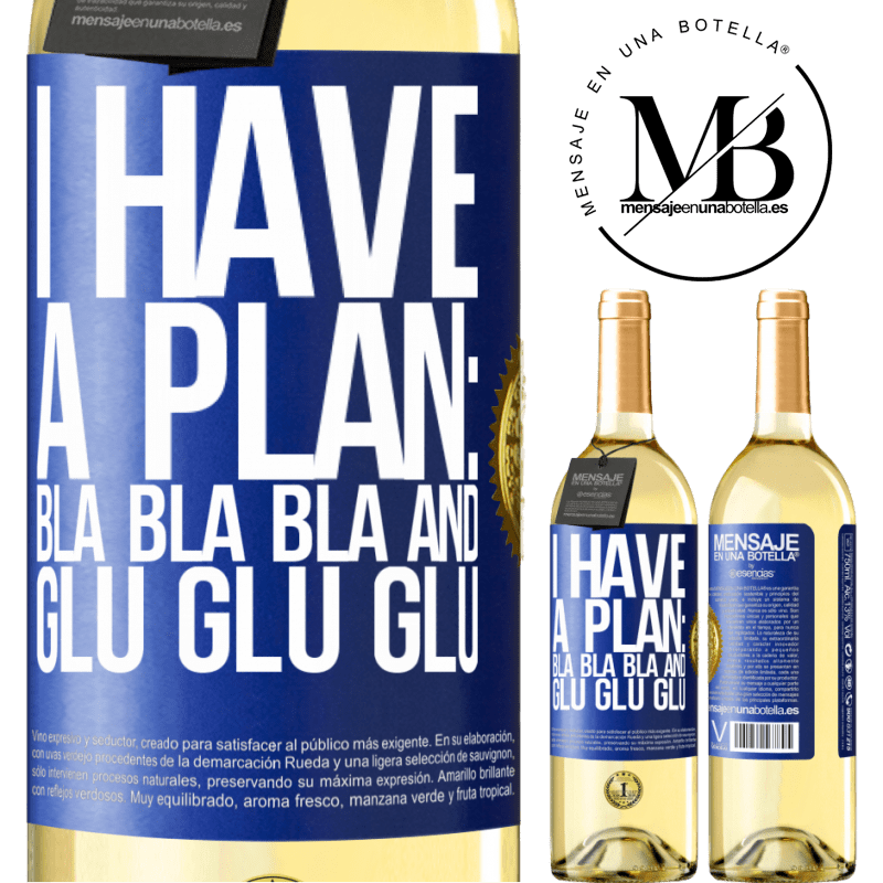 24,95 € Free Shipping | White Wine WHITE Edition I have a plan: Bla Bla Bla and Glu Glu Glu Blue Label. Customizable label Young wine Harvest 2020 Verdejo