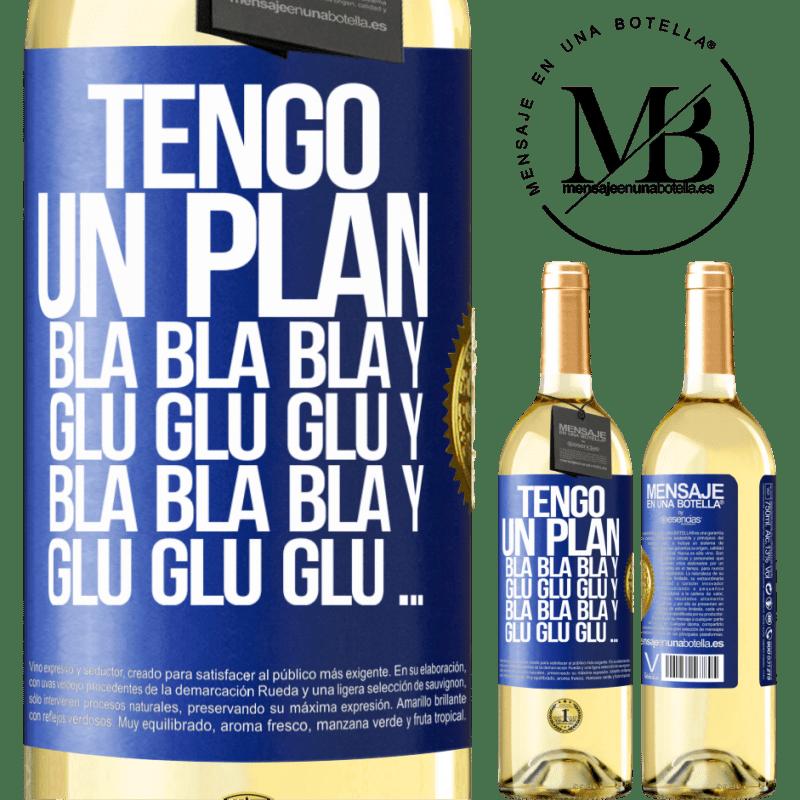 24,95 € Envío gratis | Vino Blanco Edición WHITE Tengo un plan: Bla Bla Bla y Glu Glu Glu Etiqueta Azul. Etiqueta personalizable Vino joven Cosecha 2020 Verdejo