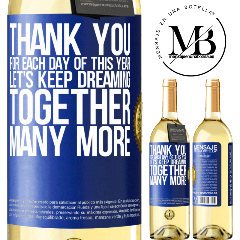 24,95 € Free Shipping | White Wine WHITE Edition Thank you for each day of this year. Let's keep dreaming together many more Blue Label. Customizable label Young wine Harvest 2020 Verdejo