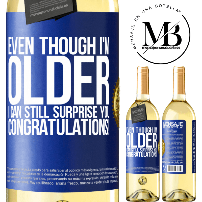 24,95 € Free Shipping | White Wine WHITE Edition Even though I'm older, I can still surprise you. Congratulations! Blue Label. Customizable label Young wine Harvest 2020 Verdejo