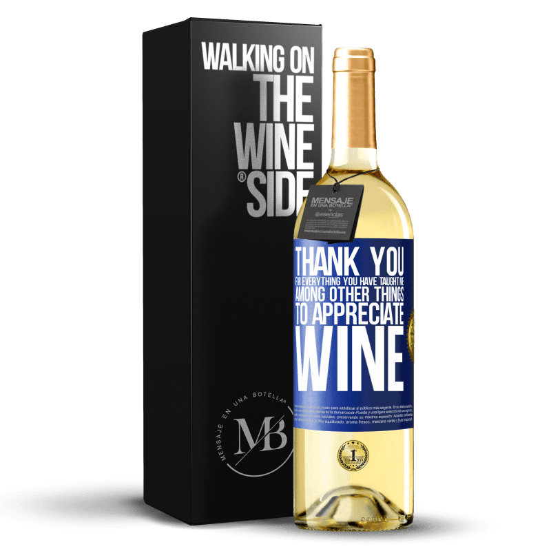 24,95 € Free Shipping | White Wine WHITE Edition Thank you for everything you have taught me, among other things, to appreciate wine Blue Label. Customizable label Young wine Harvest 2020 Verdejo