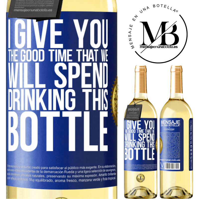 24,95 € Free Shipping   White Wine WHITE Edition I give you the good time that we will spend drinking this bottle Blue Label. Customizable label Young wine Harvest 2020 Verdejo