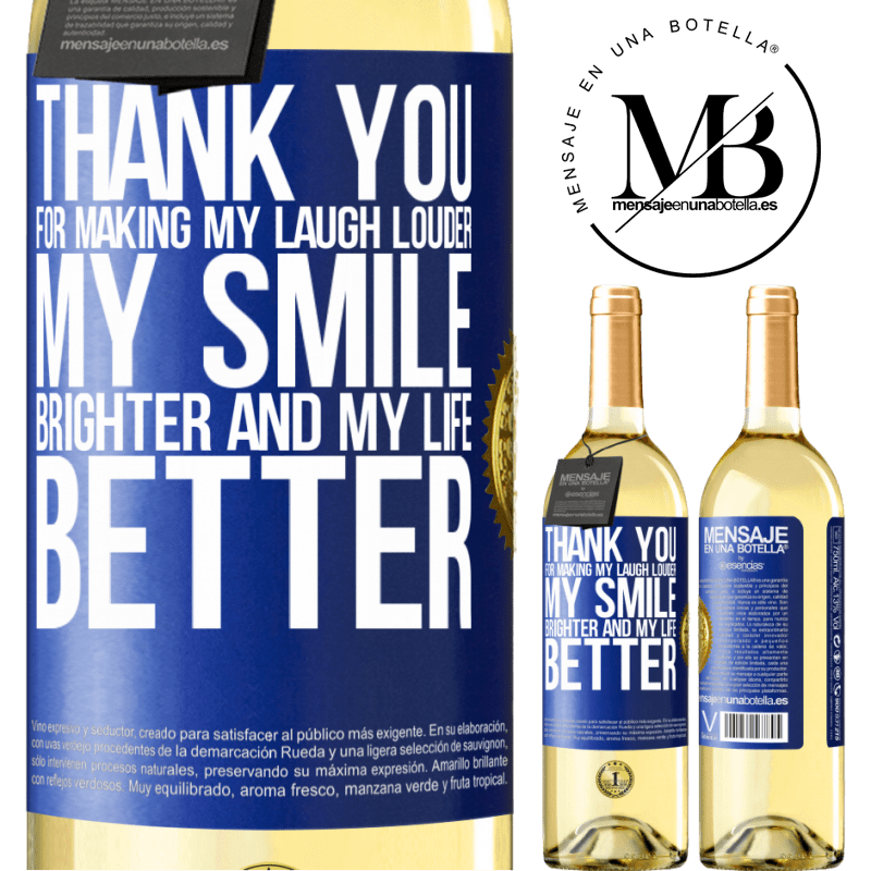 24,95 € Free Shipping | White Wine WHITE Edition Thank you for making my laugh louder, my smile brighter and my life better Blue Label. Customizable label Young wine Harvest 2020 Verdejo