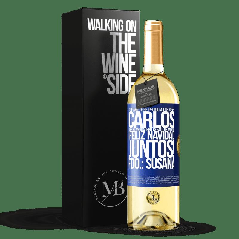 24,95 € Envoi gratuit | Vin blanc Édition WHITE Cette année, j'ai demandé aux rois. Carlos, tu es le vrai cadeau de ma vie. Joyeux Noël ensemble. Signé: Susana Étiquette Bleue. Étiquette personnalisable Vin jeune Récolte 2020 Verdejo