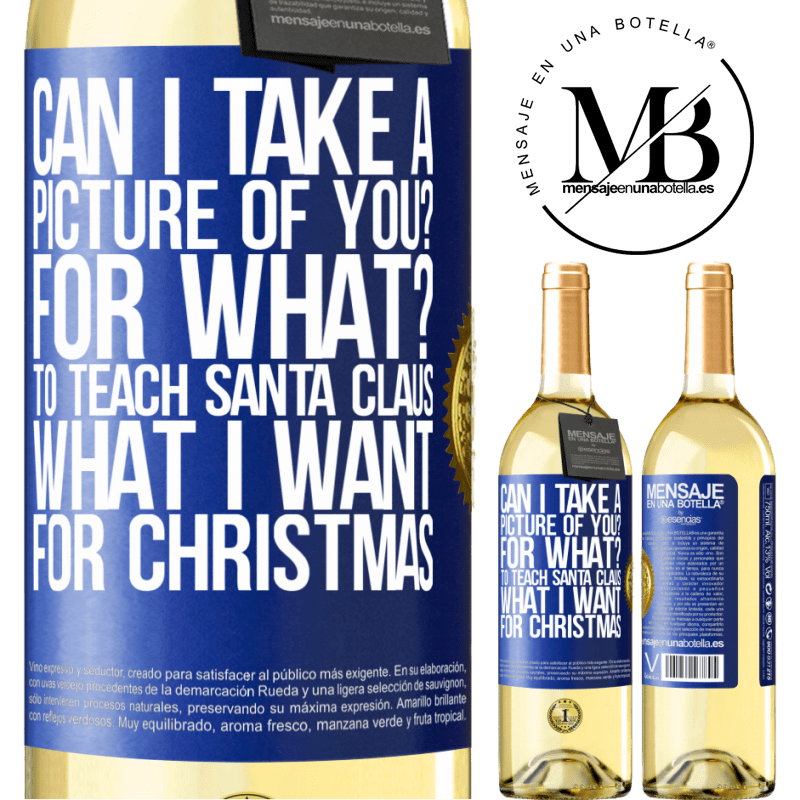 24,95 € Free Shipping | White Wine WHITE Edition Can I take a picture of you? For what? To teach Santa Claus what I want for Christmas Blue Label. Customizable label Young wine Harvest 2020 Verdejo