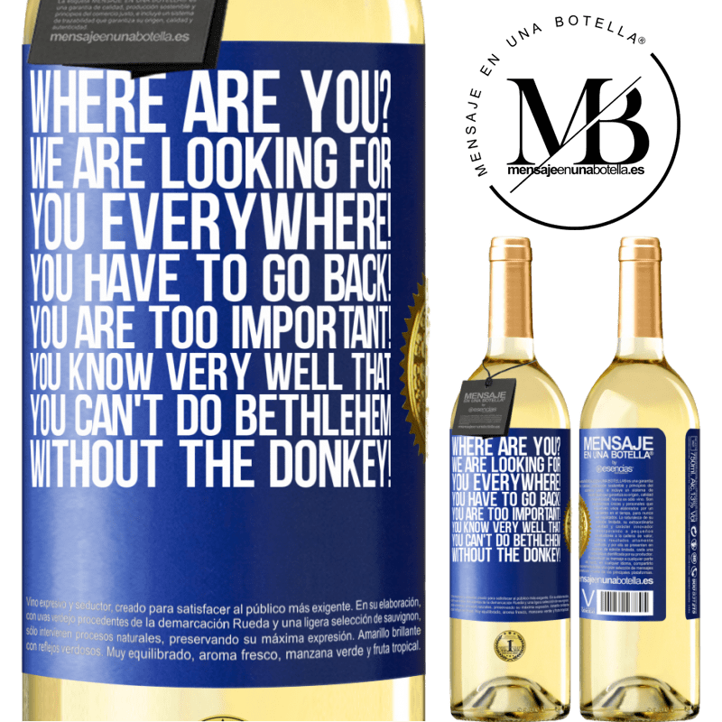 24,95 € Free Shipping   White Wine WHITE Edition Where are you? We are looking for you everywhere! You have to go back! You are too important! You know very well that you Blue Label. Customizable label Young wine Harvest 2020 Verdejo