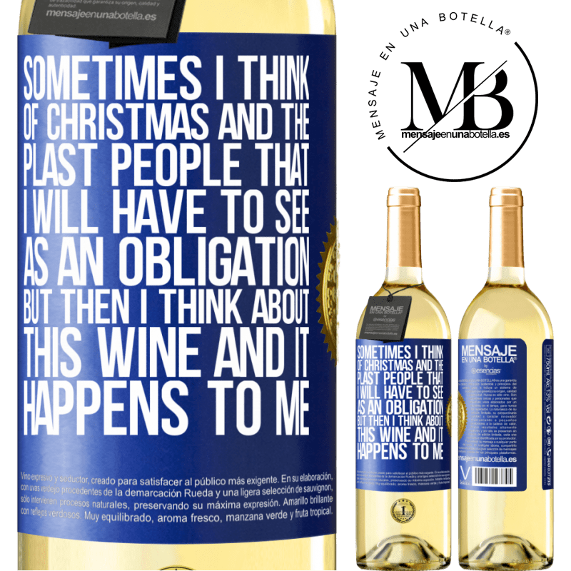24,95 € Free Shipping   White Wine WHITE Edition Sometimes I think of Christmas and the plasta people that I will have to see as an obligation. But then I think about this Blue Label. Customizable label Young wine Harvest 2020 Verdejo