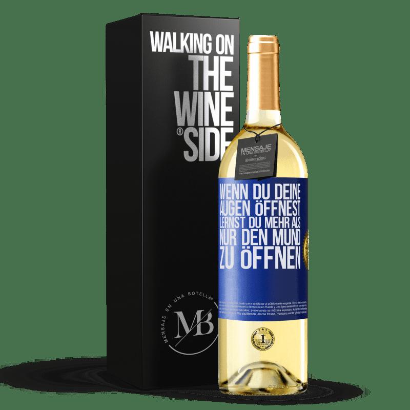 24,95 € Kostenloser Versand | Weißwein WHITE Ausgabe Wenn du deine Augen öffnest, lernst du mehr als nur den Mund zu öffnen Blaue Markierung. Anpassbares Etikett Junger Wein Ernte 2020 Verdejo