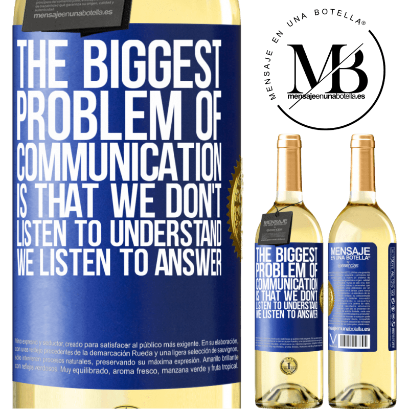 24,95 € Free Shipping   White Wine WHITE Edition The biggest problem of communication is that we don't listen to understand, we listen to answer Blue Label. Customizable label Young wine Harvest 2020 Verdejo