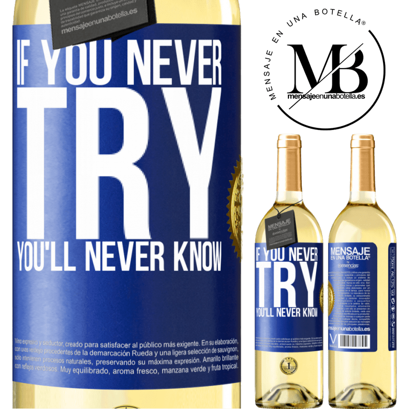 24,95 € Free Shipping   White Wine WHITE Edition If you never try, you'll never know Blue Label. Customizable label Young wine Harvest 2020 Verdejo