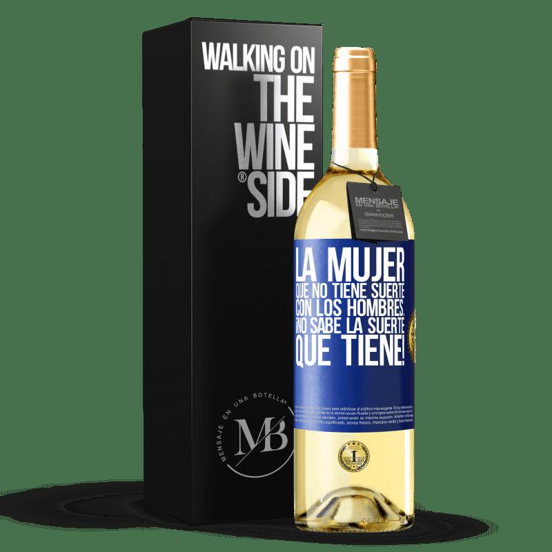 24,95 € Envío gratis | Vino Blanco Edición WHITE La mujer que no tiene suerte con los hombres... ¡no sabe la suerte que tiene! Etiqueta Azul. Etiqueta personalizable Vino joven Cosecha 2020 Verdejo