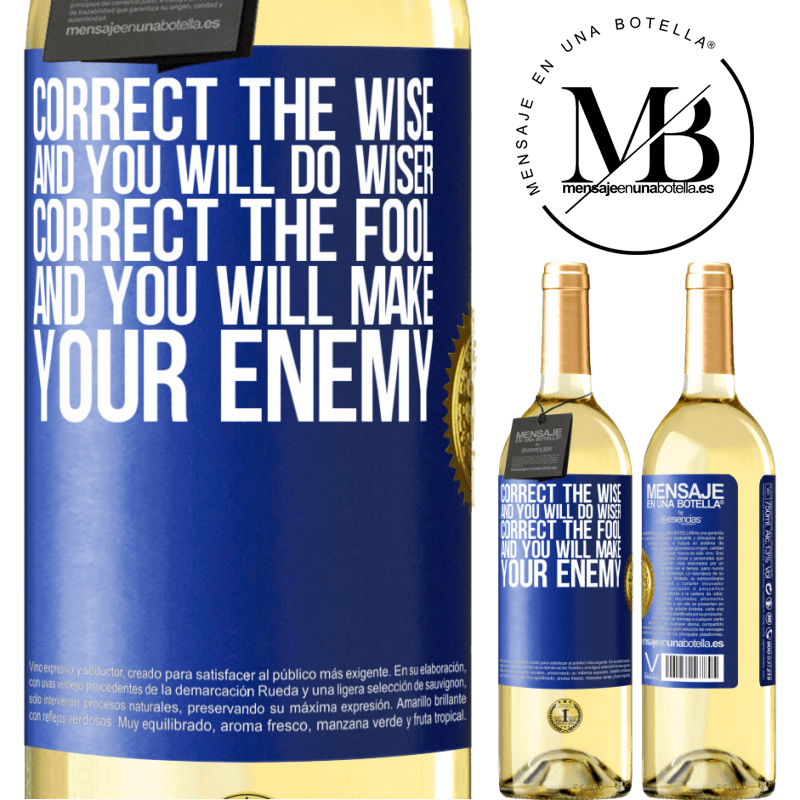 24,95 € Free Shipping | White Wine WHITE Edition Correct the wise and you will do wiser, correct the fool and you will make your enemy Blue Label. Customizable label Young wine Harvest 2020 Verdejo