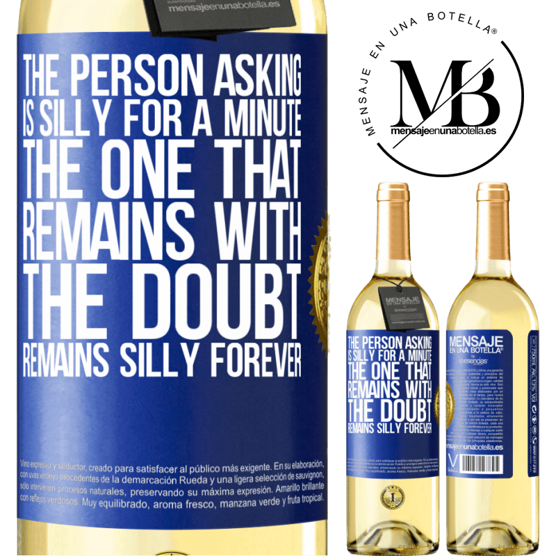 24,95 € Free Shipping | White Wine WHITE Edition The person asking is silly for a minute. The one that remains with the doubt, remains silly forever Blue Label. Customizable label Young wine Harvest 2020 Verdejo