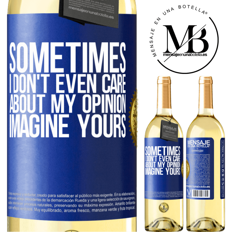 24,95 € Free Shipping | White Wine WHITE Edition Sometimes I don't even care about my opinion ... Imagine yours Blue Label. Customizable label Young wine Harvest 2020 Verdejo