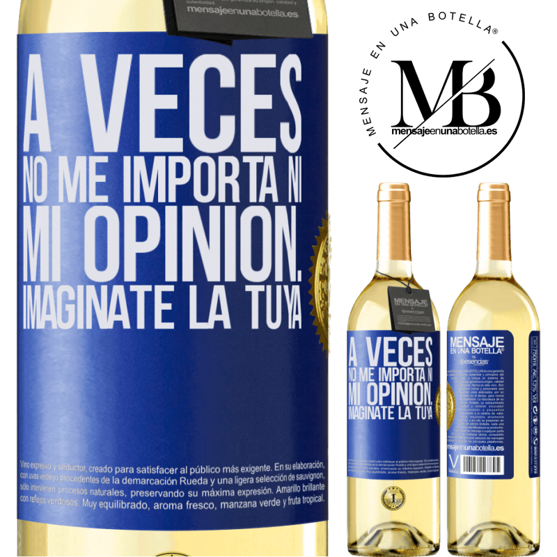 24,95 € Envío gratis | Vino Blanco Edición WHITE A veces no me importa ni mi opinión... Imagínate la tuya Etiqueta Azul. Etiqueta personalizable Vino joven Cosecha 2020 Verdejo