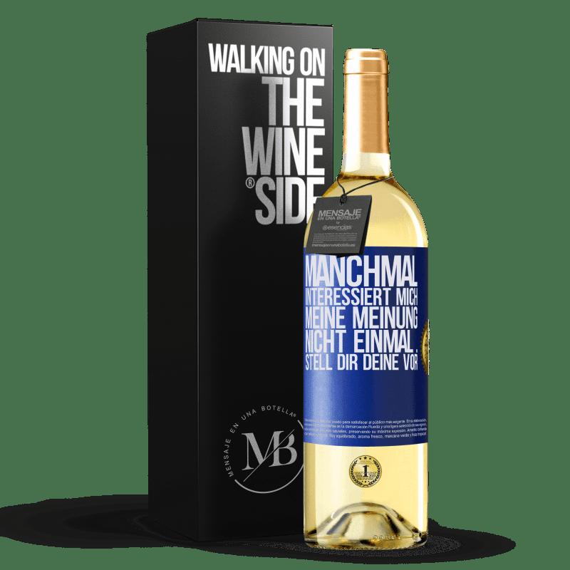 24,95 € Kostenloser Versand | Weißwein WHITE Ausgabe Manchmal interessiert mich meine Meinung nicht einmal ... Stell dir deine vor Blaue Markierung. Anpassbares Etikett Junger Wein Ernte 2020 Verdejo