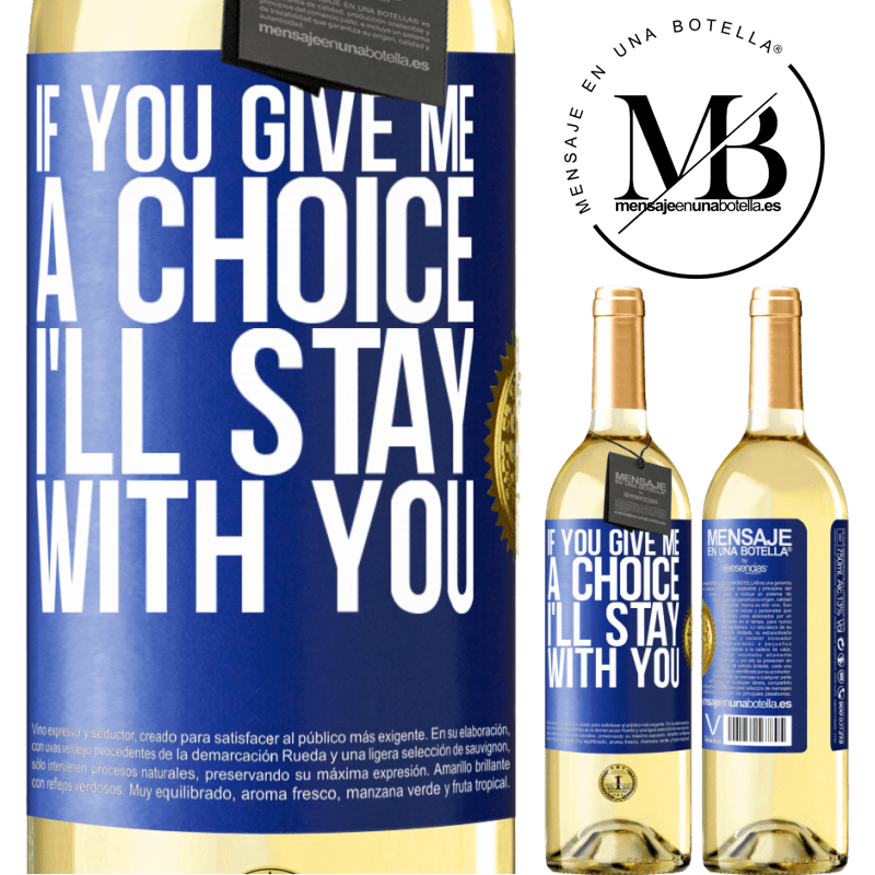 24,95 € Free Shipping | White Wine WHITE Edition If you give me a choice, I'll stay with you Blue Label. Customizable label Young wine Harvest 2020 Verdejo