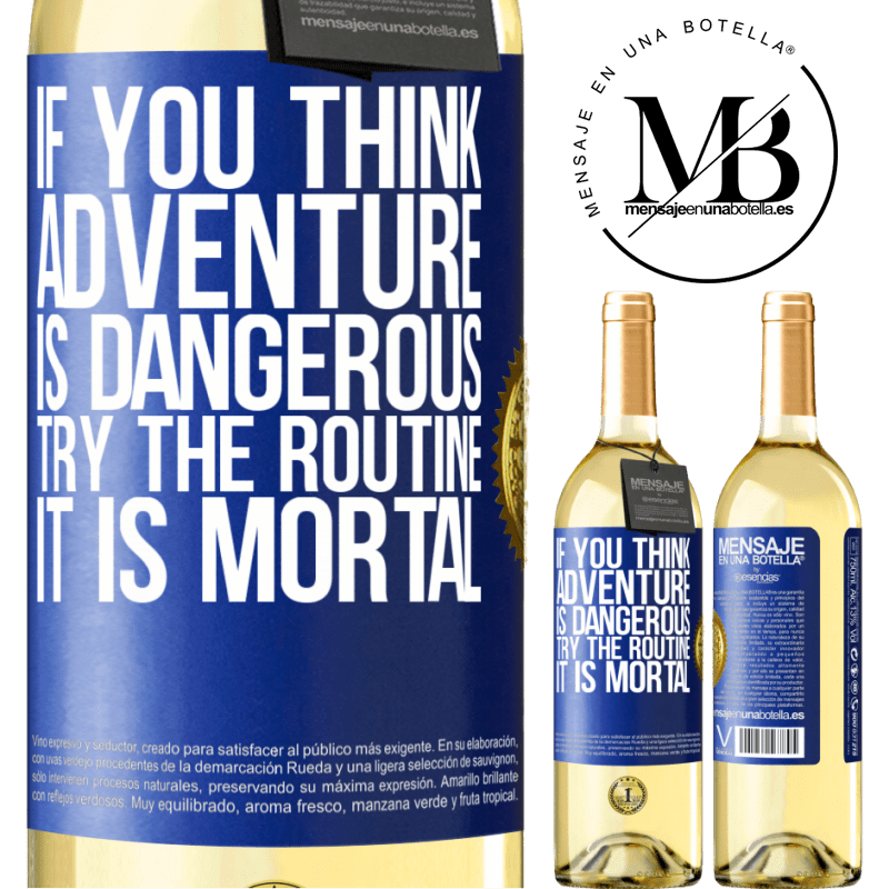 24,95 € Free Shipping | White Wine WHITE Edition If you think adventure is dangerous, try the routine. It is mortal Blue Label. Customizable label Young wine Harvest 2020 Verdejo