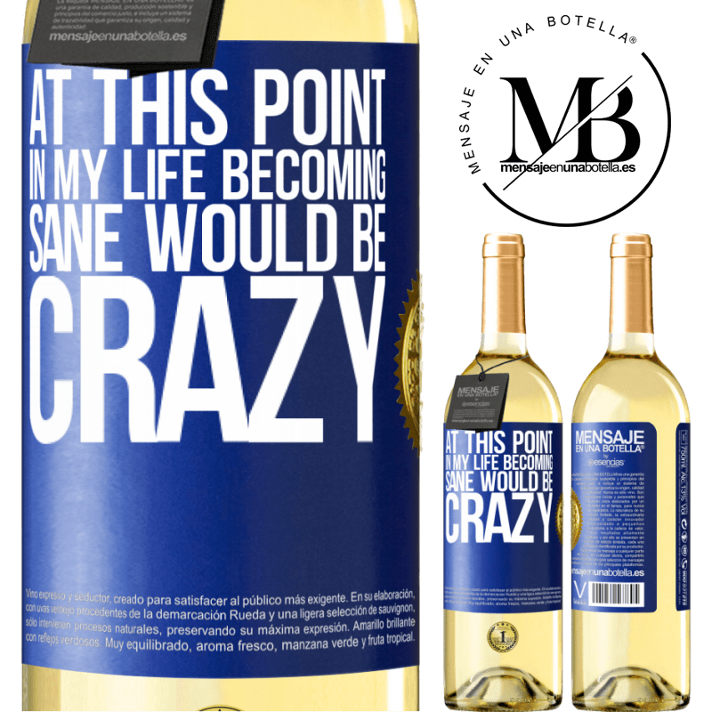 24,95 € Free Shipping | White Wine WHITE Edition At this point in my life becoming sane would be crazy Blue Label. Customizable label Young wine Harvest 2020 Verdejo