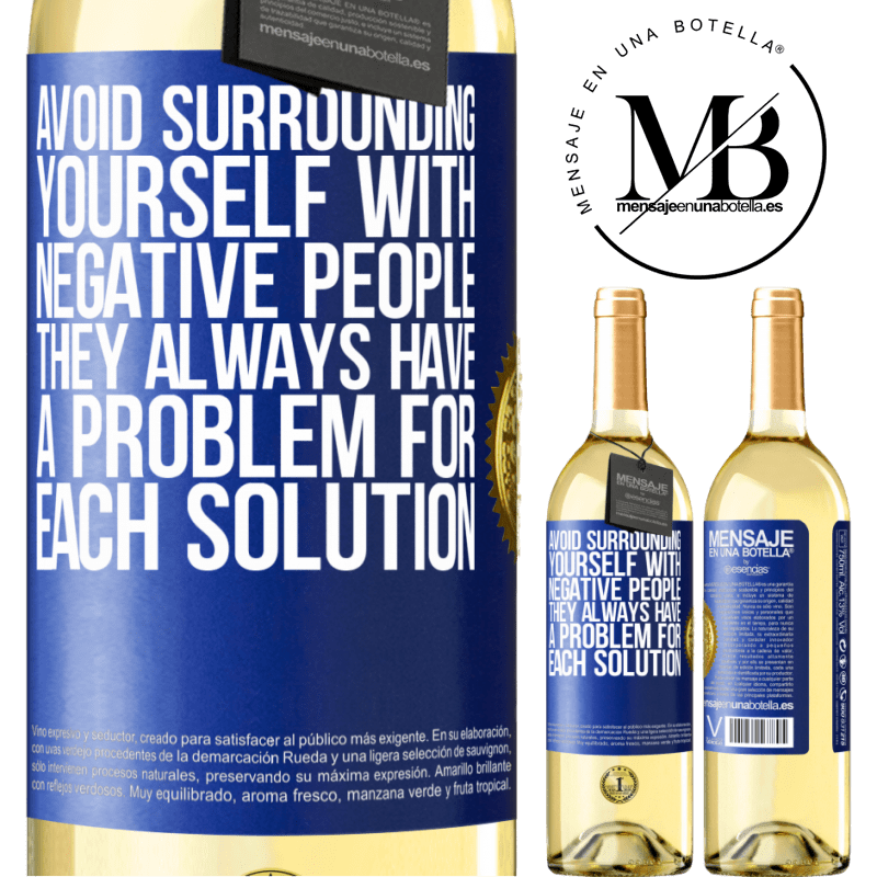 24,95 € Free Shipping | White Wine WHITE Edition Avoid surrounding yourself with negative people. They always have a problem for each solution Blue Label. Customizable label Young wine Harvest 2020 Verdejo