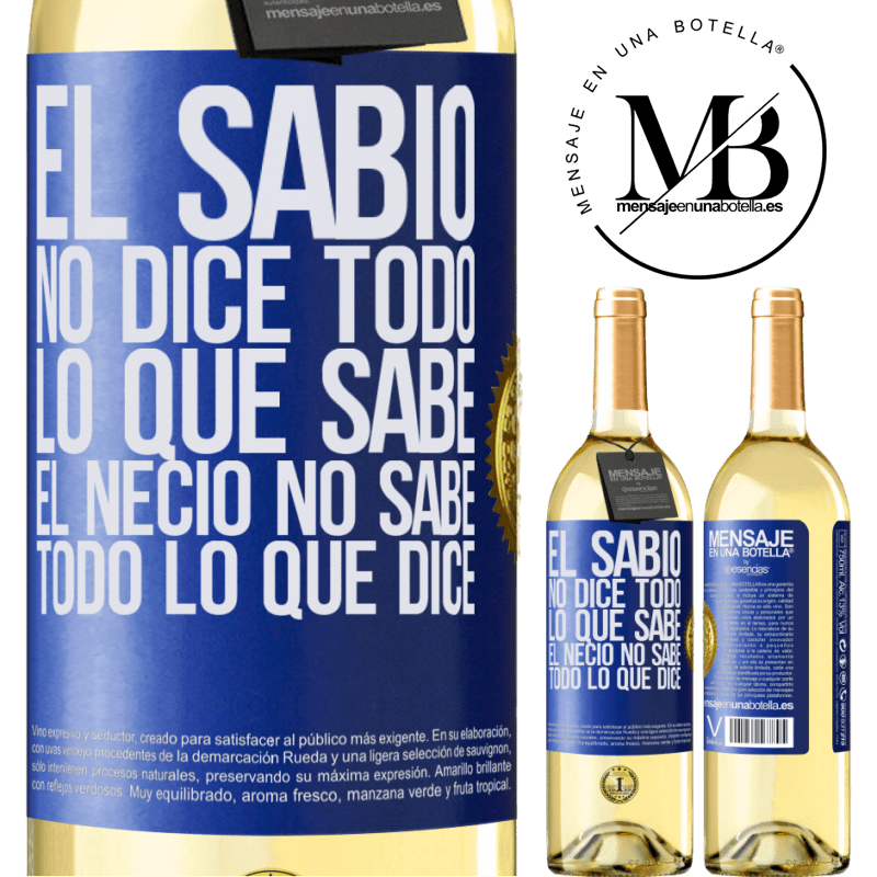 24,95 € Envío gratis | Vino Blanco Edición WHITE El sabio no dice todo lo que sabe, el necio no sabe todo lo que dice Etiqueta Azul. Etiqueta personalizable Vino joven Cosecha 2020 Verdejo