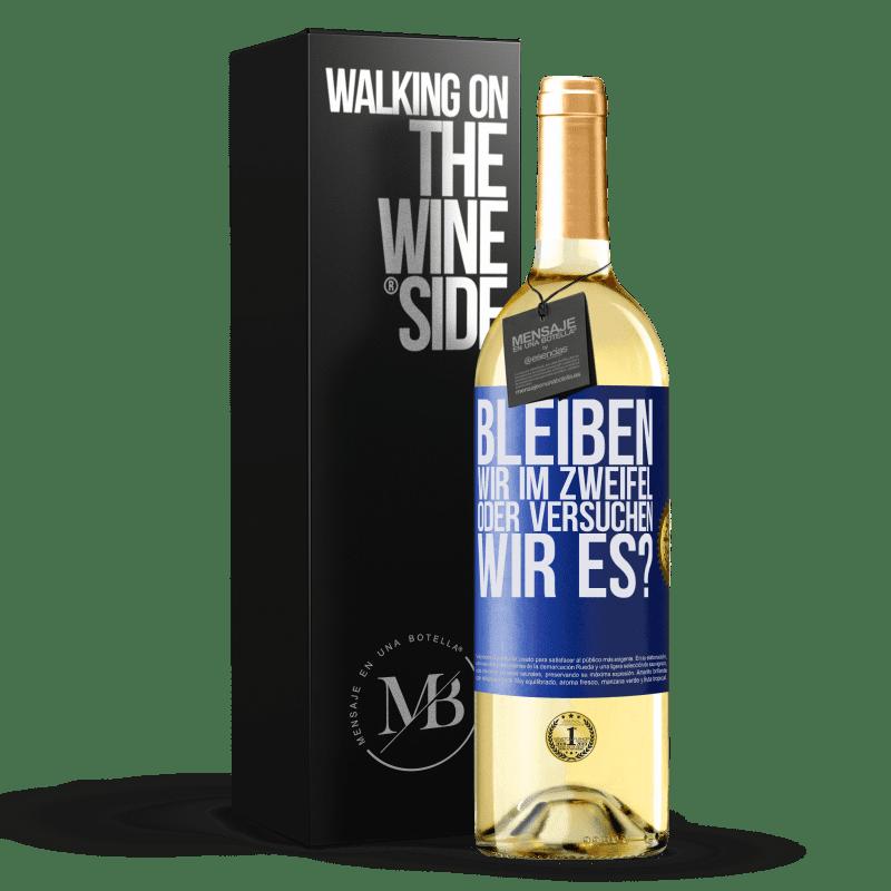 24,95 € Kostenloser Versand | Weißwein WHITE Ausgabe Bleiben wir im Zweifel oder versuchen wir es? Blaue Markierung. Anpassbares Etikett Junger Wein Ernte 2020 Verdejo