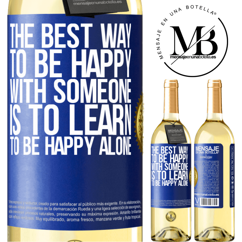 24,95 € Free Shipping | White Wine WHITE Edition The best way to be happy with someone is to learn to be happy alone Blue Label. Customizable label Young wine Harvest 2020 Verdejo