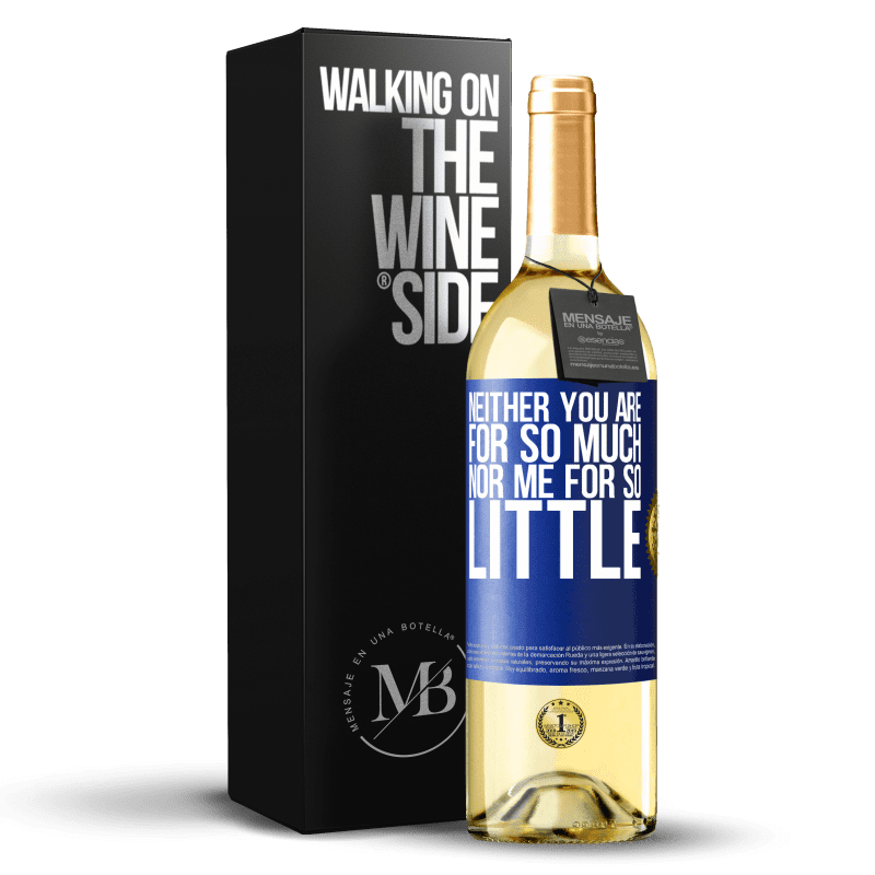 24,95 € Free Shipping   White Wine WHITE Edition Neither you are for so much, nor me for so little Blue Label. Customizable label Young wine Harvest 2020 Verdejo