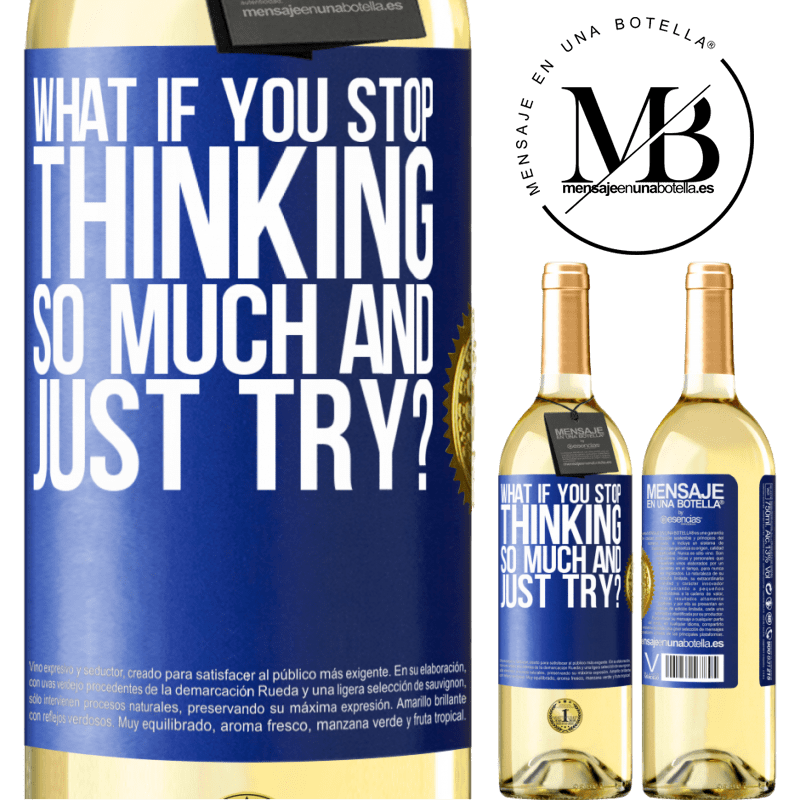 24,95 € Free Shipping   White Wine WHITE Edition what if you stop thinking so much and just try? Blue Label. Customizable label Young wine Harvest 2020 Verdejo