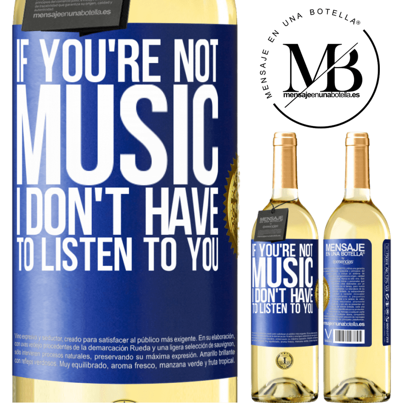 24,95 € Free Shipping   White Wine WHITE Edition If you're not music, I don't have to listen to you Blue Label. Customizable label Young wine Harvest 2020 Verdejo