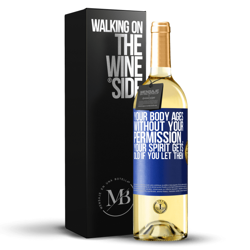24,95 € Free Shipping | White Wine WHITE Edition Your body ages without your permission ... your spirit gets old if you let them Blue Label. Customizable label Young wine Harvest 2020 Verdejo
