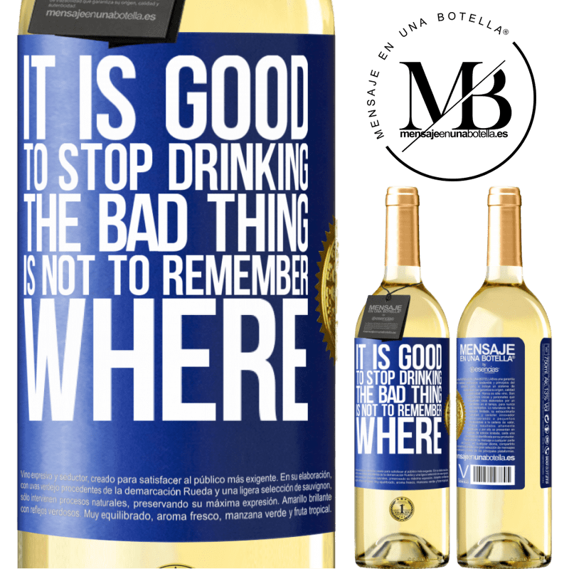 24,95 € Free Shipping   White Wine WHITE Edition It is good to stop drinking, the bad thing is not to remember where Blue Label. Customizable label Young wine Harvest 2020 Verdejo