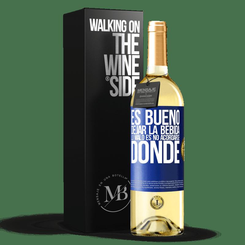 24,95 € Envío gratis | Vino Blanco Edición WHITE Es bueno dejar la bebida, lo malo es no acordarse donde Etiqueta Azul. Etiqueta personalizable Vino joven Cosecha 2020 Verdejo