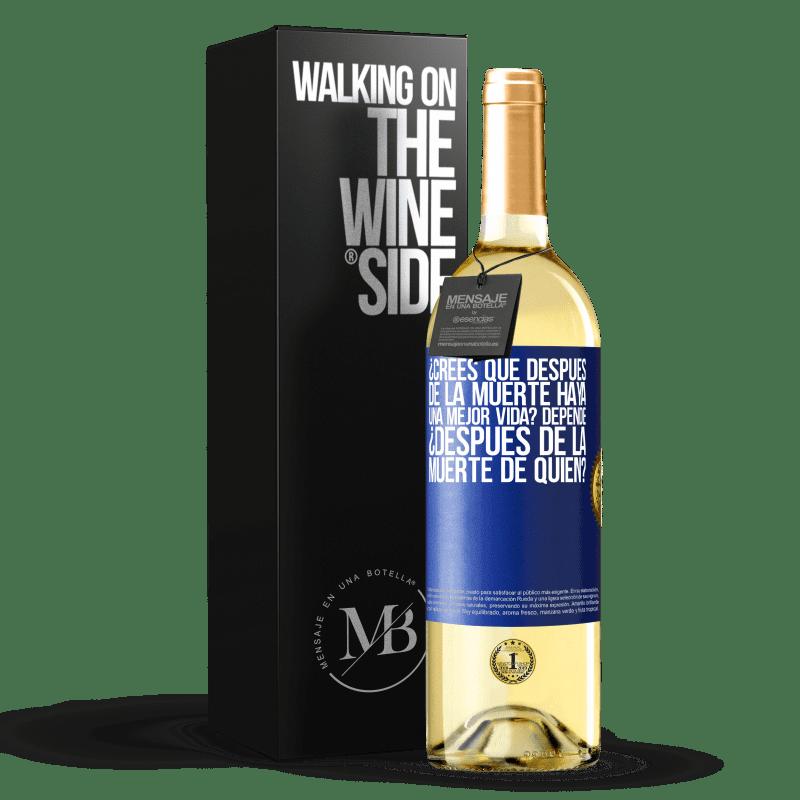 24,95 € Envoi gratuit   Vin blanc Édition WHITE pensez-vous qu'après la mort, il y a une vie meilleure? Cela dépend, après la mort de qui? Étiquette Bleue. Étiquette personnalisable Vin jeune Récolte 2020 Verdejo