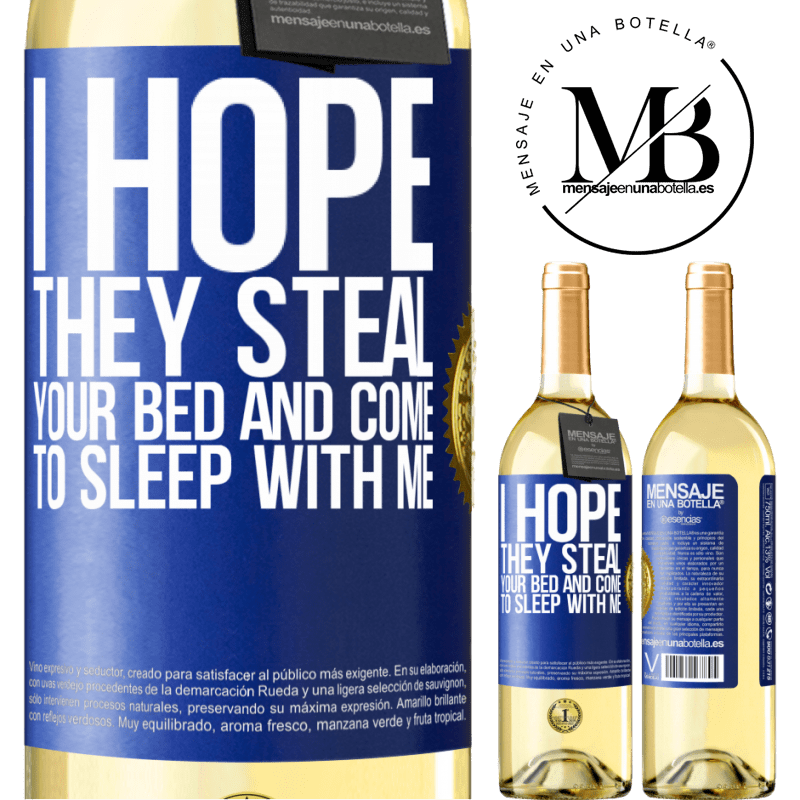 24,95 € Free Shipping | White Wine WHITE Edition I hope they steal your bed and come to sleep with me Blue Label. Customizable label Young wine Harvest 2020 Verdejo