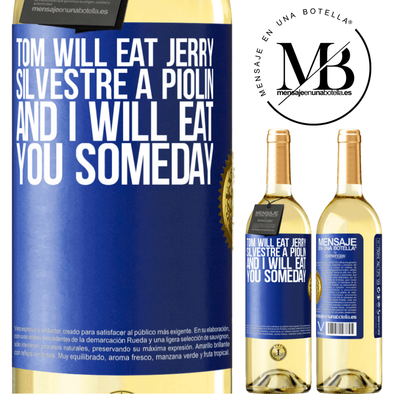 24,95 € Free Shipping | White Wine WHITE Edition Tom will eat Jerry, Silvestre a Piolin, and I will eat you someday Blue Label. Customizable label Young wine Harvest 2020 Verdejo