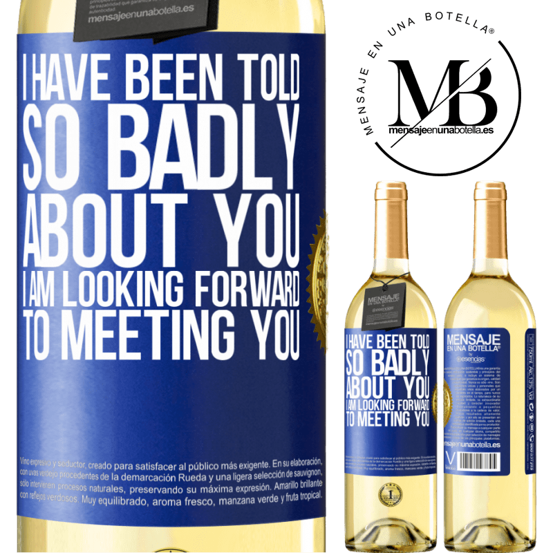 24,95 € Free Shipping   White Wine WHITE Edition I have been told so badly about you, I am looking forward to meeting you Blue Label. Customizable label Young wine Harvest 2020 Verdejo