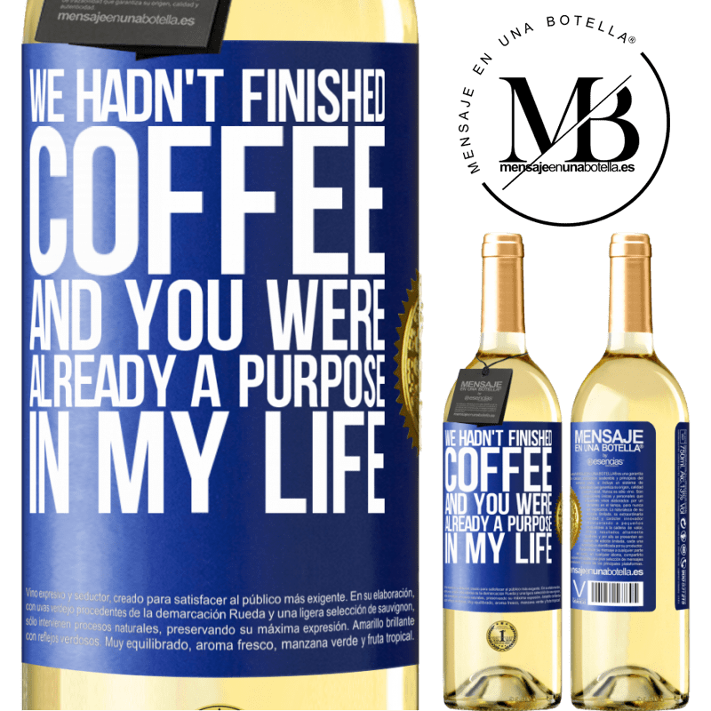 24,95 € Free Shipping | White Wine WHITE Edition We hadn't finished coffee and you were already a purpose in my life Blue Label. Customizable label Young wine Harvest 2020 Verdejo