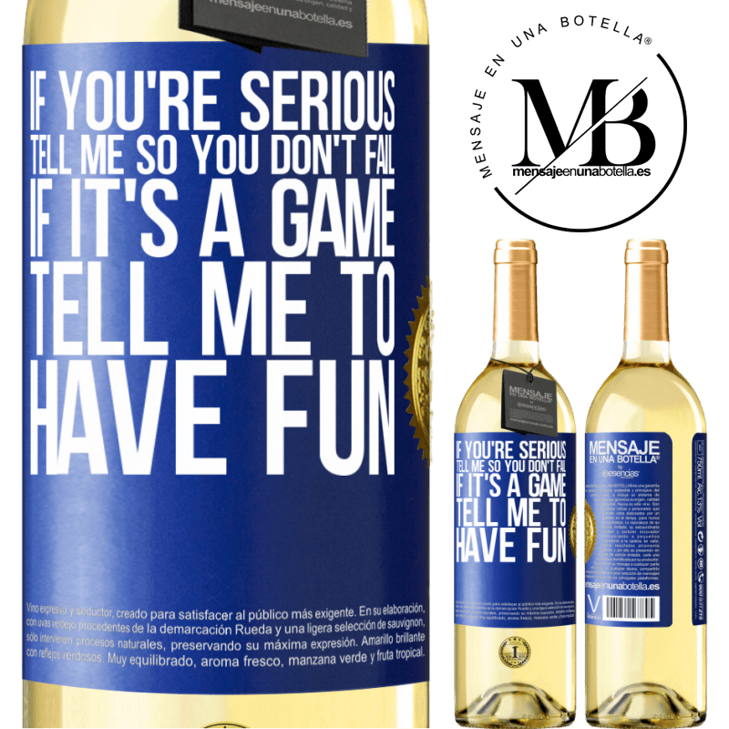 24,95 € Free Shipping   White Wine WHITE Edition If you're serious, tell me so you don't fail. If it's a game, tell me to have fun Blue Label. Customizable label Young wine Harvest 2020 Verdejo