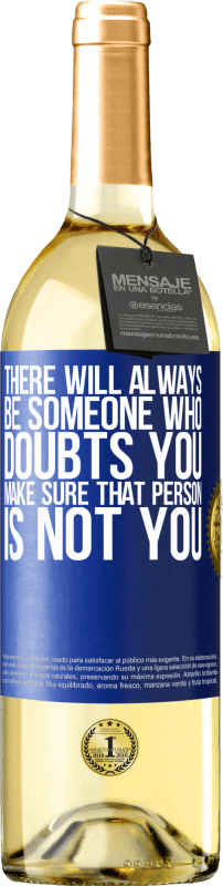24,95 € Free Shipping | White Wine WHITE Edition There will always be someone who doubts you. Make sure that person is not you Blue Label. Customizable label Young wine Harvest 2020 Verdejo