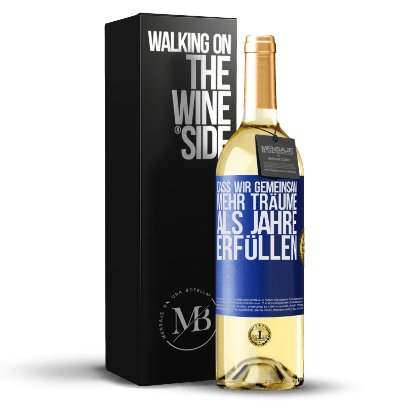 24,95 € Kostenloser Versand | Weißwein WHITE Ausgabe Dass wir gemeinsam mehr Träume als Jahre erfüllen Blaue Markierung. Anpassbares Etikett Junger Wein Ernte 2020 Verdejo