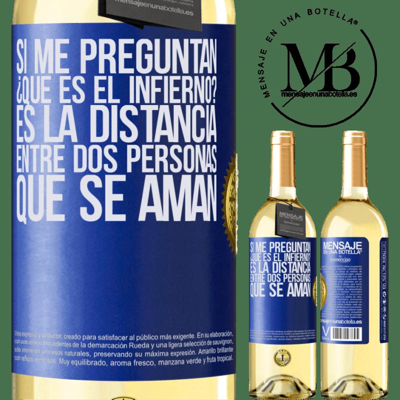 24,95 € Envoi gratuit   Vin blanc Édition WHITE Si vous me demandez, qu'est-ce que l'enfer? C'est la distance entre deux personnes qui s'aiment Étiquette Bleue. Étiquette personnalisable Vin jeune Récolte 2020 Verdejo