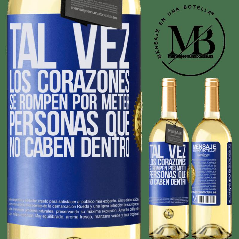 24,95 € Envío gratis | Vino Blanco Edición WHITE Tal vez los corazones se rompen por meter personas que no caben dentro Etiqueta Azul. Etiqueta personalizable Vino joven Cosecha 2020 Verdejo