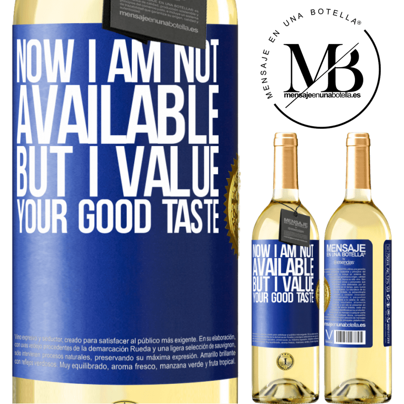 24,95 € Free Shipping   White Wine WHITE Edition Now I am not available, but I value your good taste Blue Label. Customizable label Young wine Harvest 2020 Verdejo