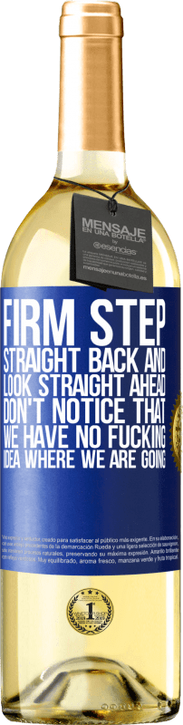 24,95 € Free Shipping | White Wine WHITE Edition Firm step, straight back and look straight ahead. Don't notice that we have no fucking idea where we are going Blue Label. Customizable label Young wine Harvest 2020 Verdejo