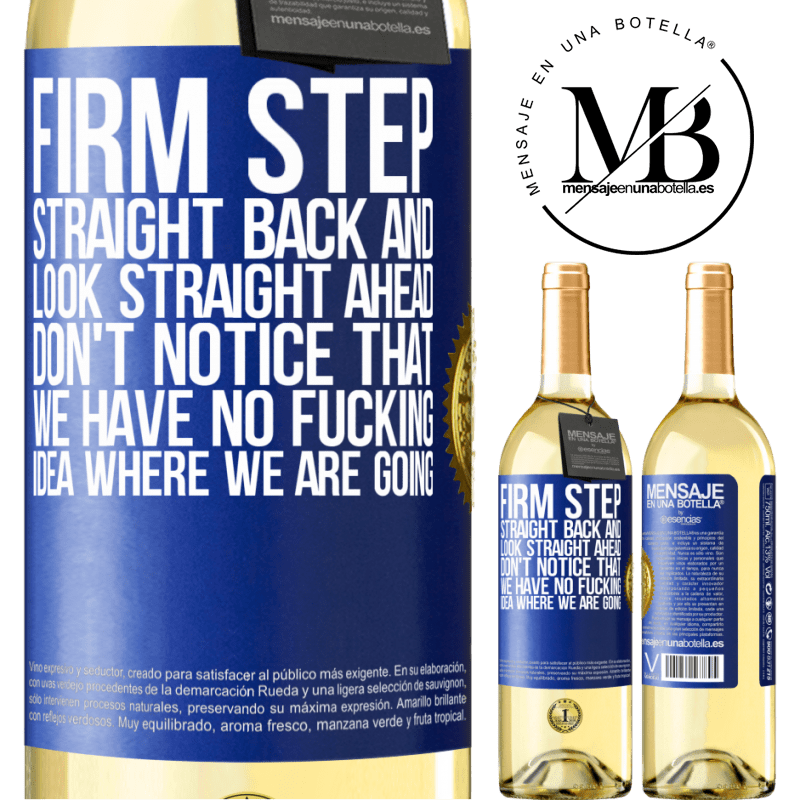 24,95 € Free Shipping   White Wine WHITE Edition Firm step, straight back and look straight ahead. Don't notice that we have no fucking idea where we are going Blue Label. Customizable label Young wine Harvest 2020 Verdejo