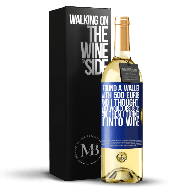 24,95 € Free Shipping   White Wine WHITE Edition I found a wallet with 500 euros. And I thought ... What would Jesus do? And then I turned it into wine Blue Label. Customizable label Young wine Harvest 2020 Verdejo
