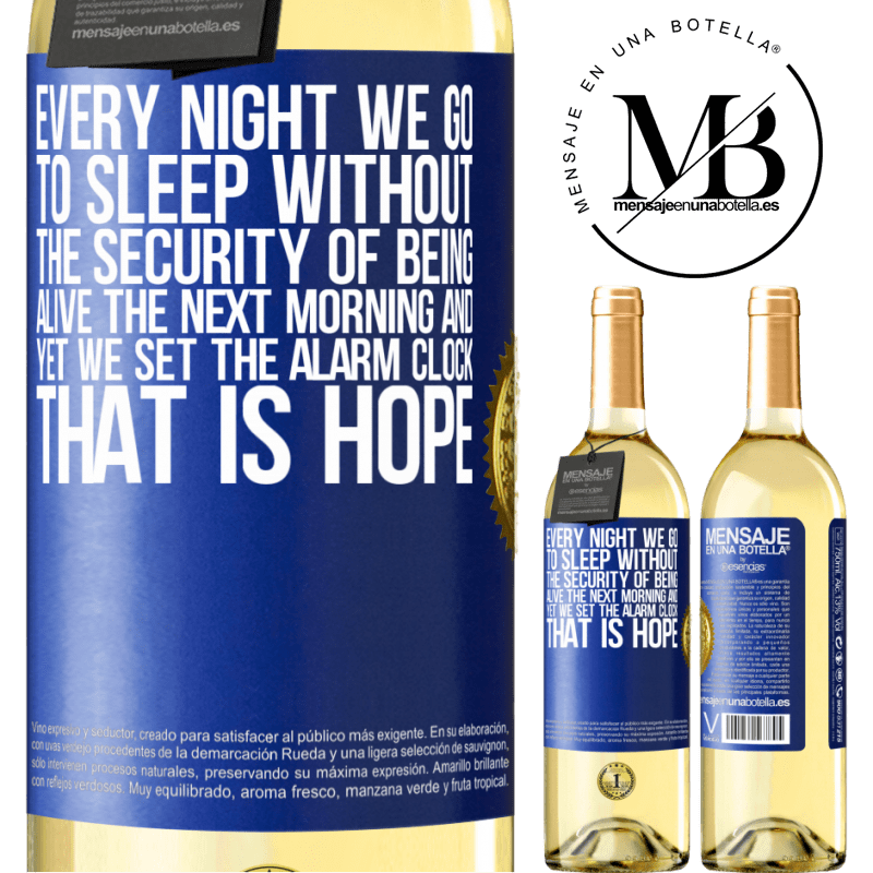 24,95 € Free Shipping | White Wine WHITE Edition Every night we go to sleep without the security of being alive the next morning and yet we set the alarm clock. THAT IS HOPE Blue Label. Customizable label Young wine Harvest 2020 Verdejo