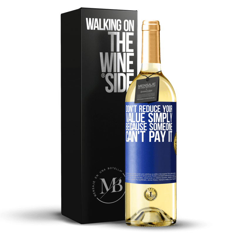 24,95 € Free Shipping | White Wine WHITE Edition Don't reduce your value simply because someone can't pay it Blue Label. Customizable label Young wine Harvest 2020 Verdejo