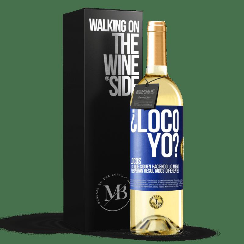24,95 € Envío gratis | Vino Blanco Edición WHITE ¿Loco yo? Locos los que siguen haciendo lo mismo y esperan resultados diferentes Etiqueta Azul. Etiqueta personalizable Vino joven Cosecha 2020 Verdejo